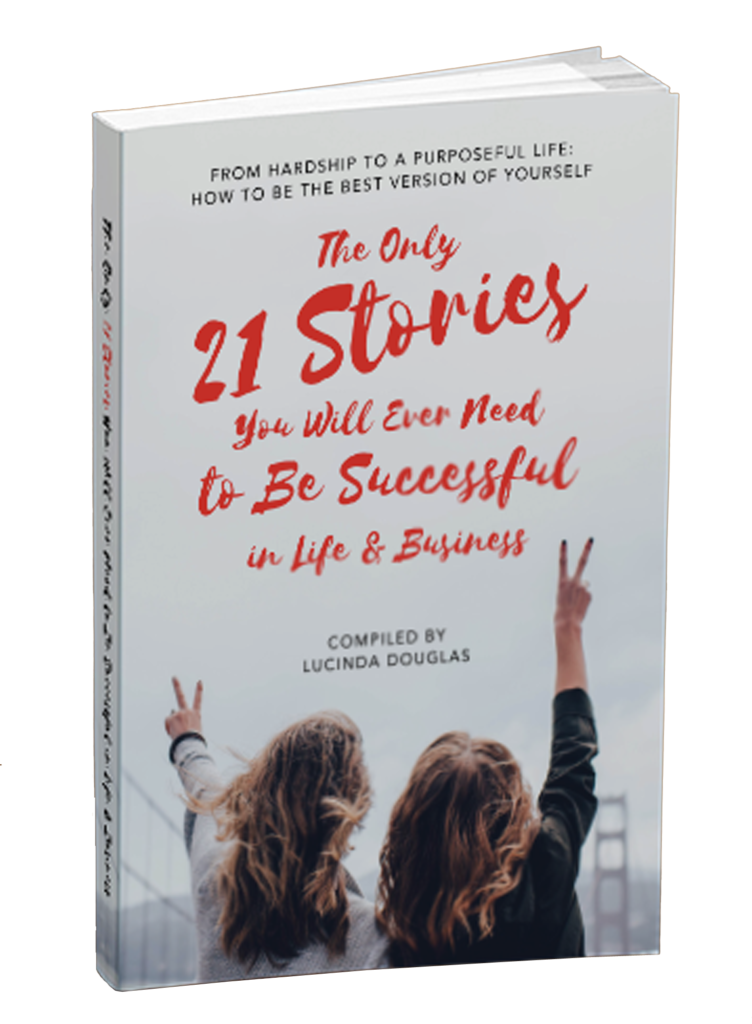 The only 21 stories you will ever need to be successful in business and life! Compiled by Lucinda Douglas